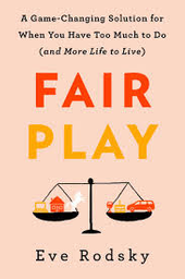 Fair Play: A Game-Changing Solution for When You HaveTooMuchtoDo