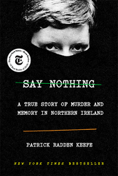 Say Nothing: A True Story of Murder and Memory in Northern Irela