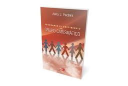 Programar el Crecimiento Del Grupo Carismático-Alirio J. Pedrini