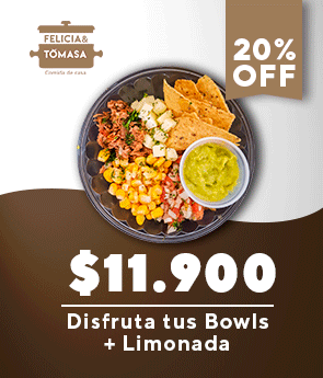 Felicia y Tomasa: Disfruta tus Bowls+Limonada 20% Off